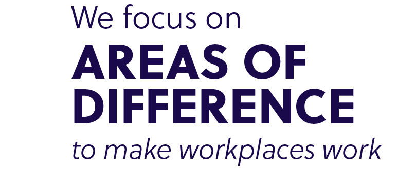 We focus on areas of difference to make workplaces work