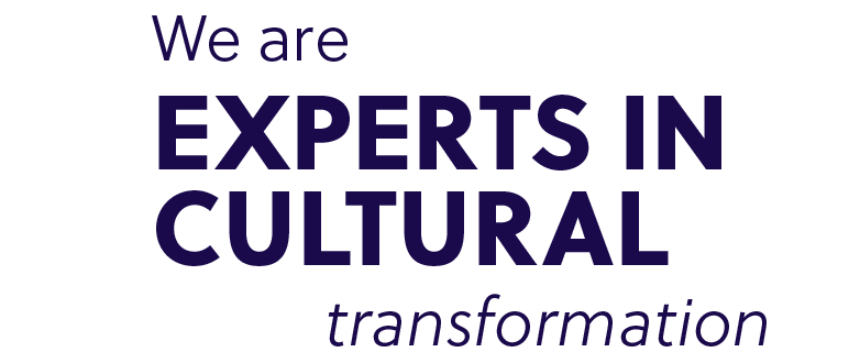 We are experts in cultural transformation